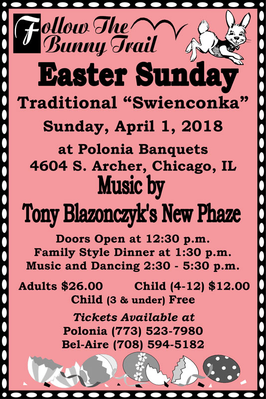 "Easter Sunday Traditional ""Swienconka"" at Polonia Banquets featuring the music of Tony Blazonczyk's New Phaze. Doors open at 12:30pm. Family Style Dinner at 1:30pm. Music & Dancing 2:30-5:30pm."